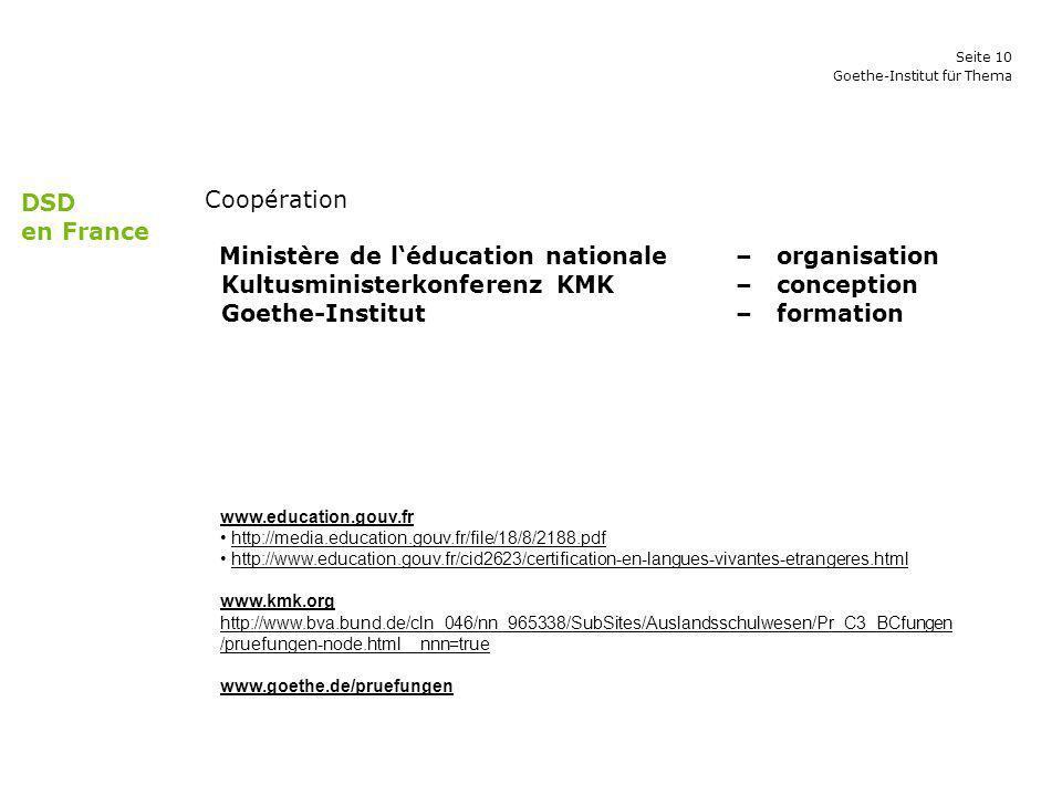 Seite 10 Goethe-Institut für Thema Coopération Ministère de léducation nationale – organisation Kultusministerkonferenz KMK– conception Goethe-Institu