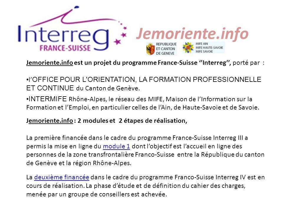 Jemoriente.info Jemoriente.info est un projet du programme France-Suisse Interreg, porté par : l OFFICE POUR L'ORIENTATION, LA FORMATION PROFESSIONNEL