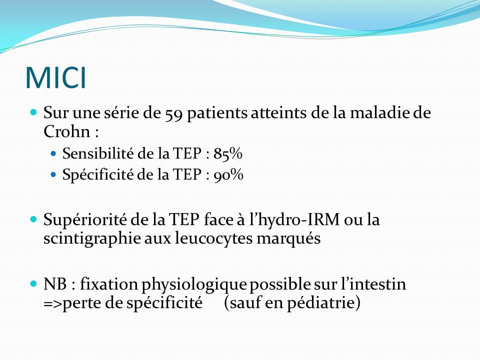 MICI Sur une série de 59 patients atteints de la maladie de Crohn : Sensibilité de la TEP : 85% Spécificité de la TEP : 90% Supériorité de la TEP face