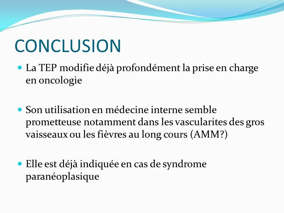 CONCLUSION La TEP modifie déjà profondément la prise en charge en oncologie Son utilisation en médecine interne semble prometteuse notamment dans les