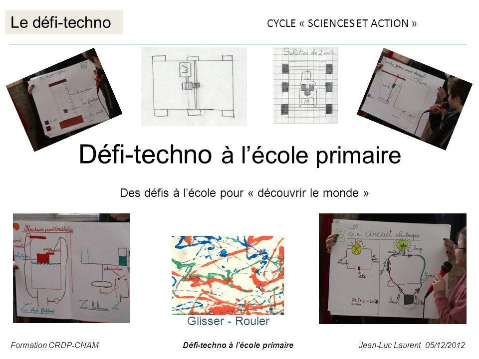 Le défi-techno Formation CRDP-CNAM Défi-techno à lécole primaire Jean-Luc Laurent 05/12/2012 Défi-techno à lécole primaire Des défis à lécole pour « d