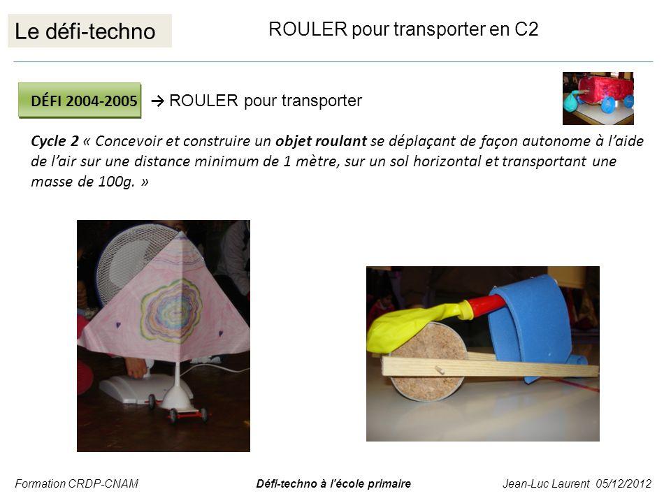 Le défi-techno ROULER pour transporter en C2 DÉFI 2004-2005 ROULER pour transporter Cycle 2 « Concevoir et construire un objet roulant se déplaçant de