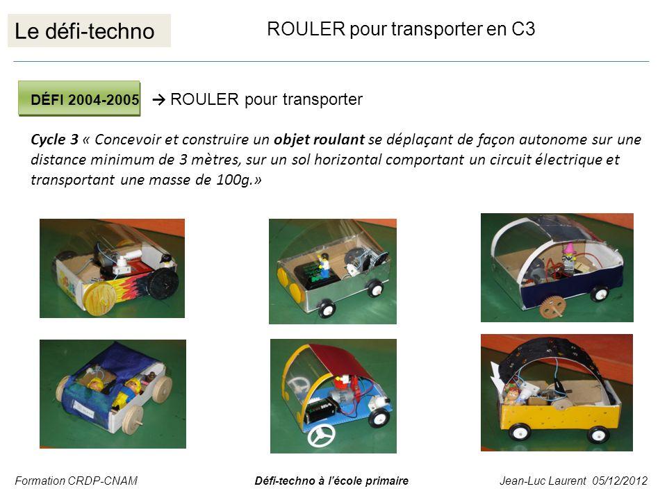 Le défi-techno ROULER pour transporter en C3 DÉFI 2004-2005 ROULER pour transporter Cycle 3 « Concevoir et construire un objet roulant se déplaçant de