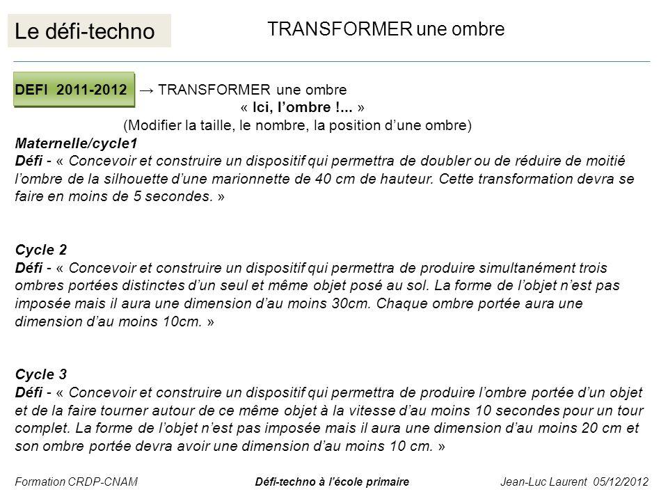 Le défi-techno TRANSFORMER une ombre DEFI 2011-2012 TRANSFORMER une ombre « Ici, lombre !... » (Modifier la taille, le nombre, la position dune ombre)