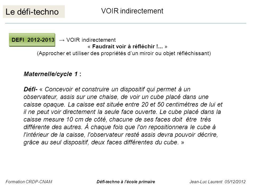 Le défi-techno VOIR indirectement DEFI 2012-2013 VOIR indirectement « Faudrait voir à réfléchir !... » (Approcher et utiliser des propriétés dun miroi