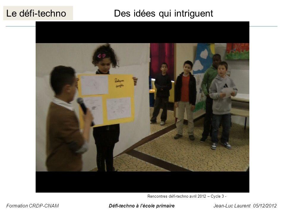 Le défi-technoDes idées qui intriguent Formation CRDP-CNAM Défi-techno à lécole primaire Jean-Luc Laurent 05/12/2012 Rencontres défi-techno avril 2012