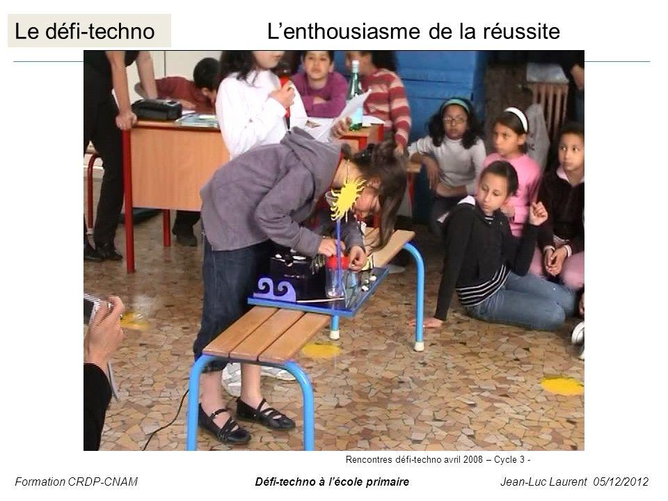 Le défi-technoLenthousiasme de la réussite Formation CRDP-CNAM Défi-techno à lécole primaire Jean-Luc Laurent 05/12/2012 Rencontres défi-techno avril