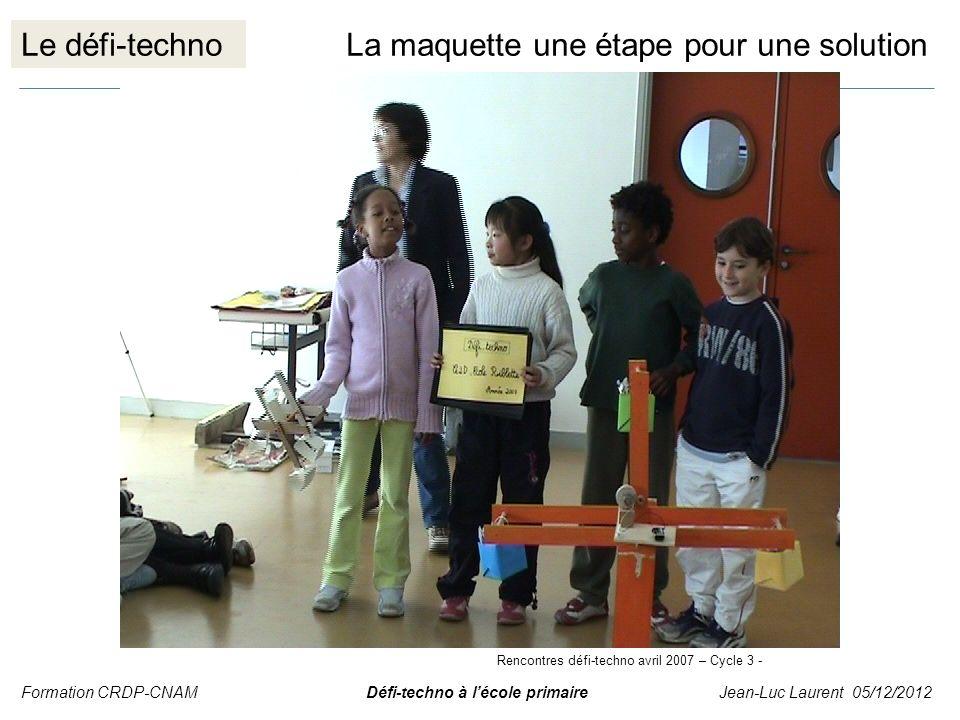 Le défi-technoLa maquette une étape pour une solution Formation CRDP-CNAM Défi-techno à lécole primaire Jean-Luc Laurent 05/12/2012 Rencontres défi-te