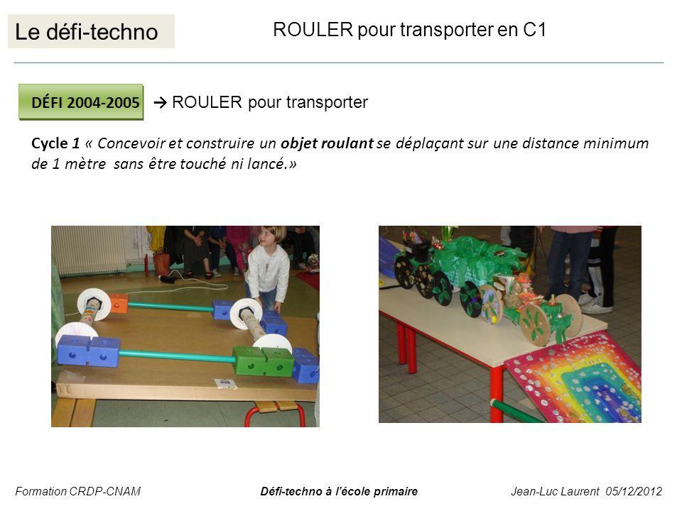 Le défi-techno ROULER pour transporter en C1 DÉFI 2004-2005 ROULER pour transporter Cycle 1 « Concevoir et construire un objet roulant se déplaçant su