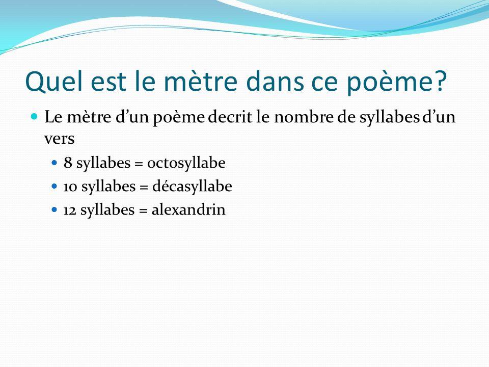 Quel est le mètre dans ce poème? Le mètre dun poème decrit le nombre de syllabes dun vers 8 syllabes = octosyllabe 10 syllabes = décasyllabe 12 syllab