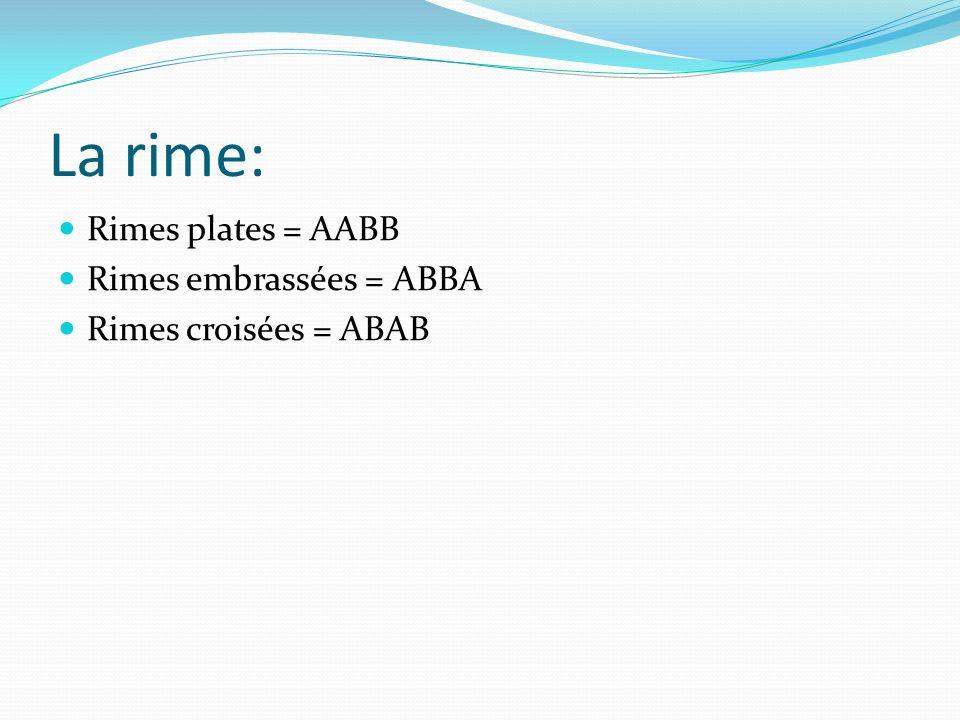 La rime: Rimes plates = AABB Rimes embrassées = ABBA Rimes croisées = ABAB