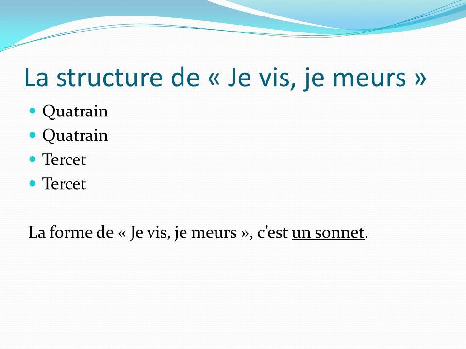 La structure de « Je vis, je meurs » Quatrain Tercet La forme de « Je vis, je meurs », cest un sonnet.