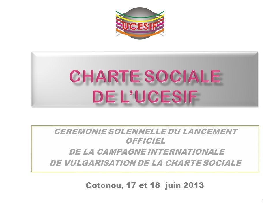 CEREMONIE SOLENNELLE DU LANCEMENT OFFICIEL DE LA CAMPAGNE INTERNATIONALE DE VULGARISATION DE LA CHARTE SOCIALE Cotonou, 17 et 18 juin 2013 1