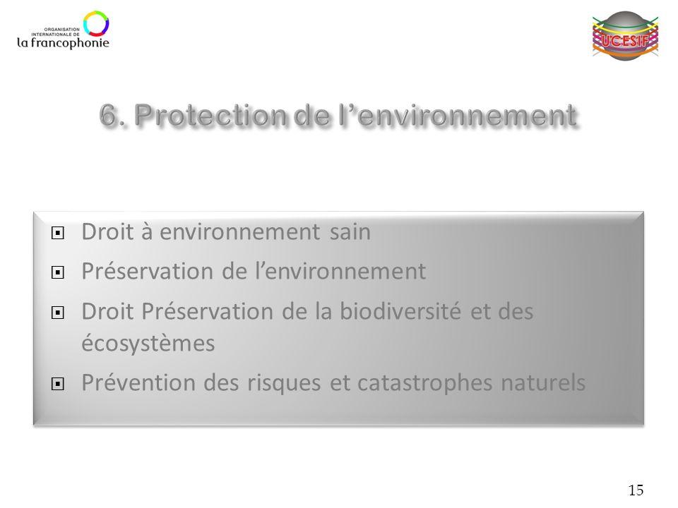 15 Droit à environnement sain Préservation de lenvironnement Droit Préservation de la biodiversité et des écosystèmes Prévention des risques et catast