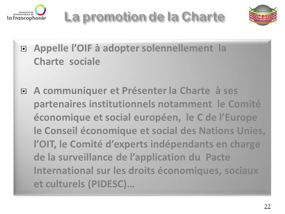 Appelle lOIF à adopter solennellement la Charte sociale A communiquer et Présenter la Charte à ses partenaires institutionnels notamment le Comité éco