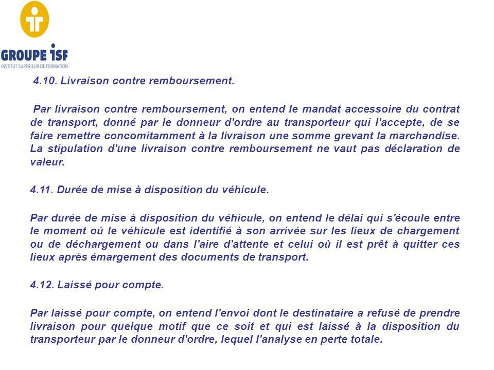 4.10. Livraison contre remboursement. Par livraison contre remboursement, on entend le mandat accessoire du contrat de transport, donné par le donneur