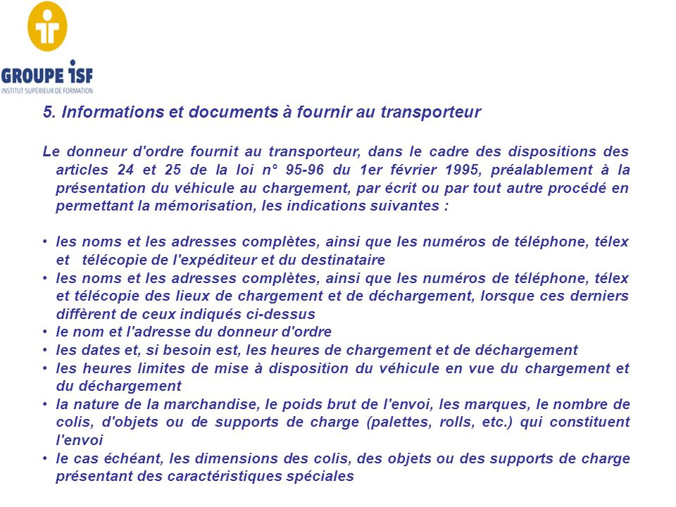 5. Informations et documents à fournir au transporteur Le donneur d'ordre fournit au transporteur, dans le cadre des dispositions des articles 24 et 2