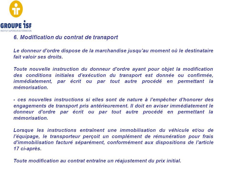 6. Modification du contrat de transport Le donneur d'ordre dispose de la marchandise jusqu'au moment où le destinataire fait valoir ses droits. Toute