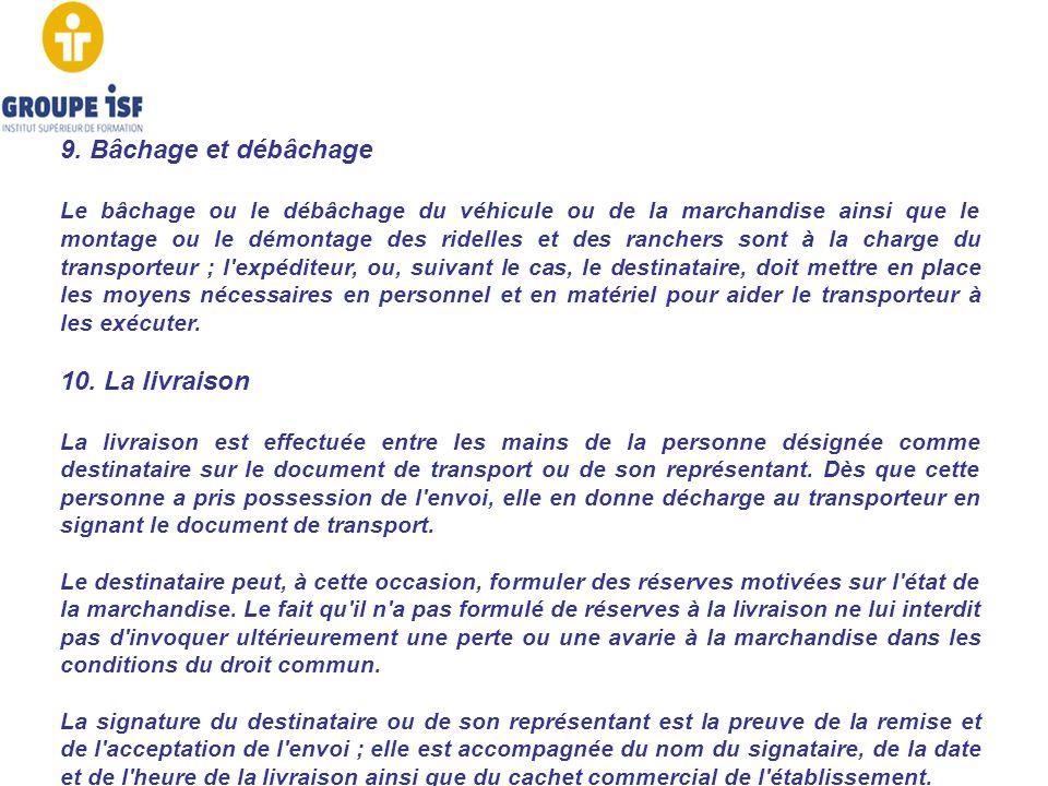 9. Bâchage et débâchage Le bâchage ou le débâchage du véhicule ou de la marchandise ainsi que le montage ou le démontage des ridelles et des ranchers