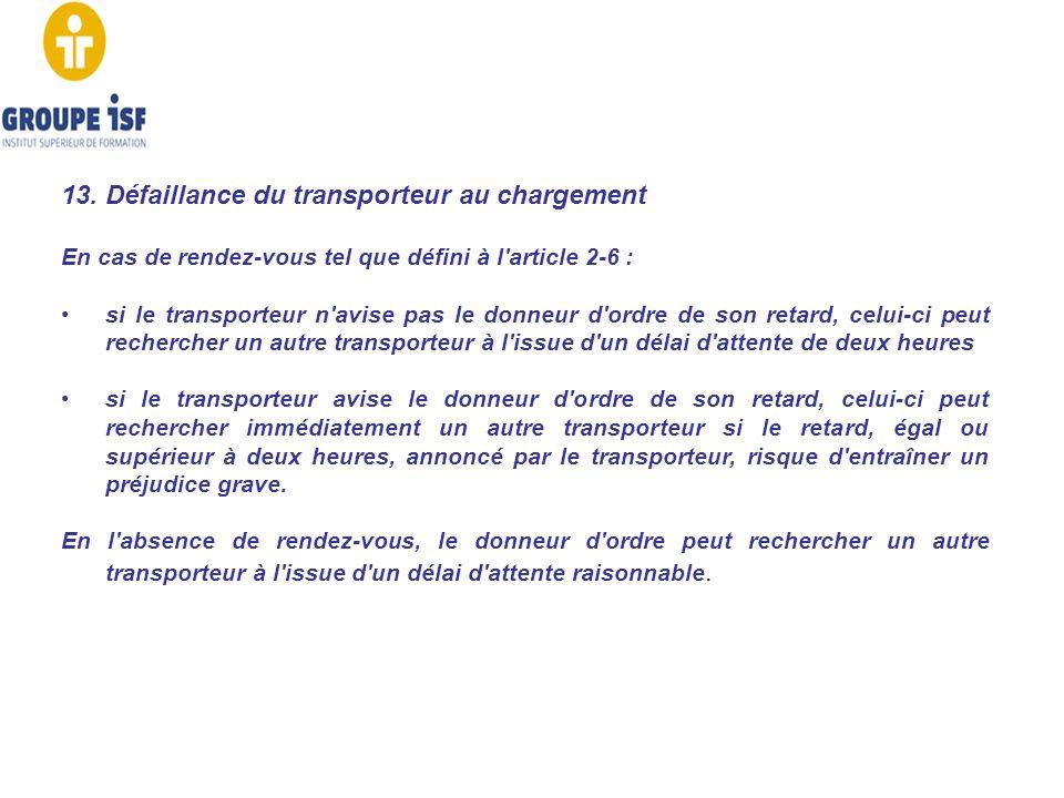 13. Défaillance du transporteur au chargement En cas de rendez-vous tel que défini à l'article 2-6 : si le transporteur n'avise pas le donneur d'ordre