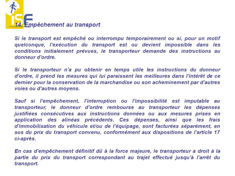14. Empêchement au transport Si le transport est empêché ou interrompu temporairement ou si, pour un motif quelconque, l'exécution du transport est ou