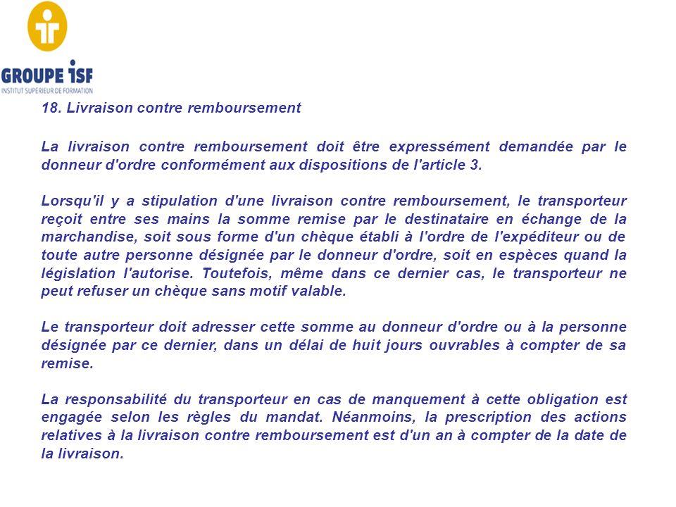 18. Livraison contre remboursement La livraison contre remboursement doit être expressément demandée par le donneur d'ordre conformément aux dispositi