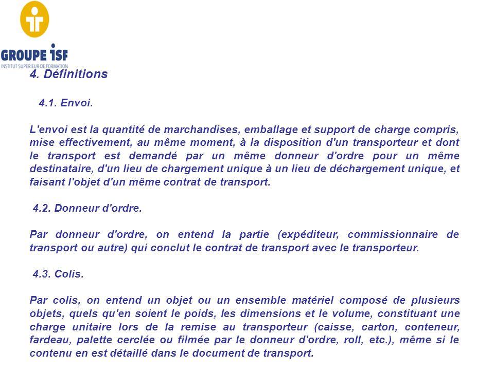 4. Définitions 4.1. Envoi. L'envoi est la quantité de marchandises, emballage et support de charge compris, mise effectivement, au même moment, à la d