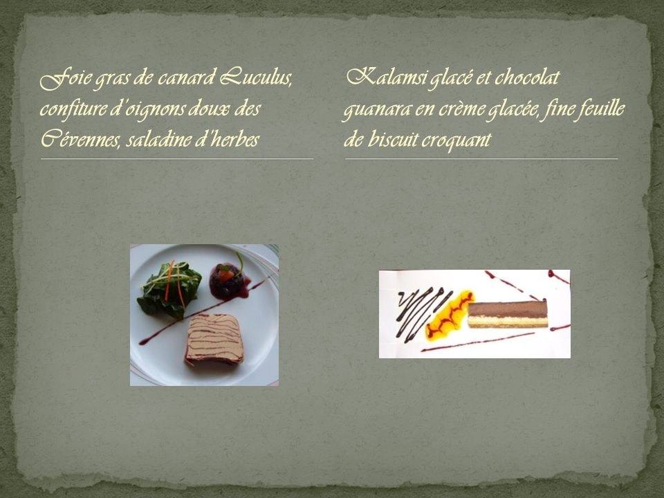 Foie gras de canard Luculus, confiture doignons doux des Cévennes, saladine dherbes Kalamsi glacé et chocolat guanara en crème glacée, fine feuille de biscuit croquant