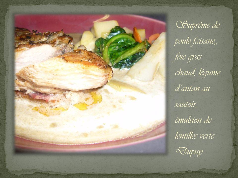 Suprême de poule faisane,, foie gras chaud, légume dantan au sautoir, émulsion de lentilles verte Dupuy