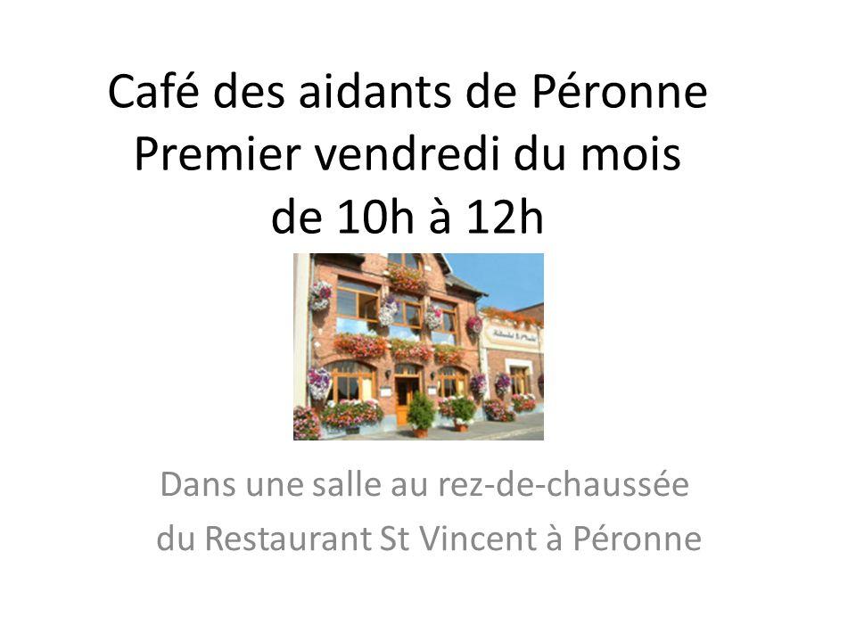 Café des aidants de Péronne Premier vendredi du mois de 10h à 12h Dans une salle au rez-de-chaussée du Restaurant St Vincent à Péronne