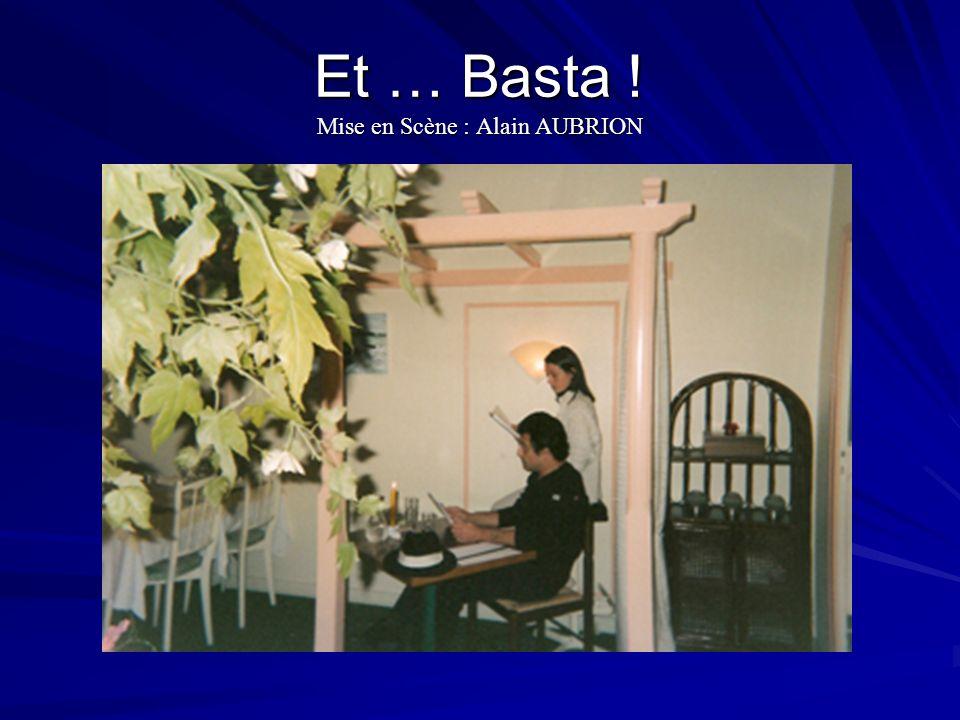 Et … Basta ! Mise en Scène : Alain AUBRION