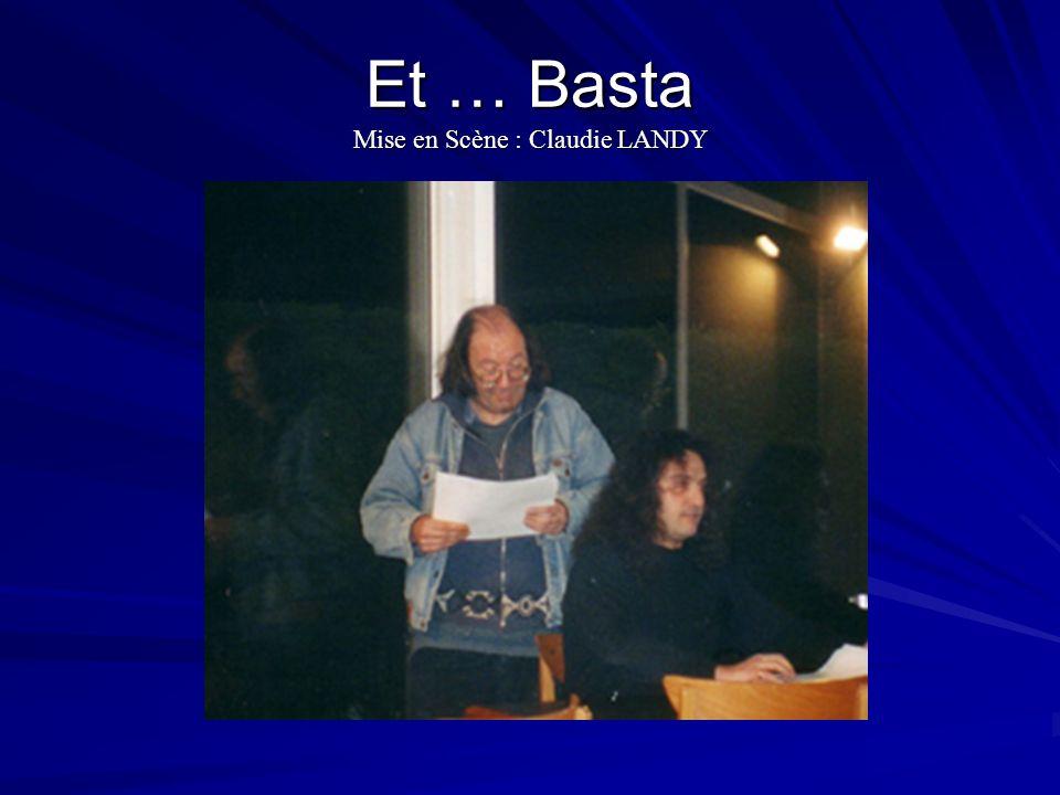 Et … Basta Mise en Scène : Claudie LANDY