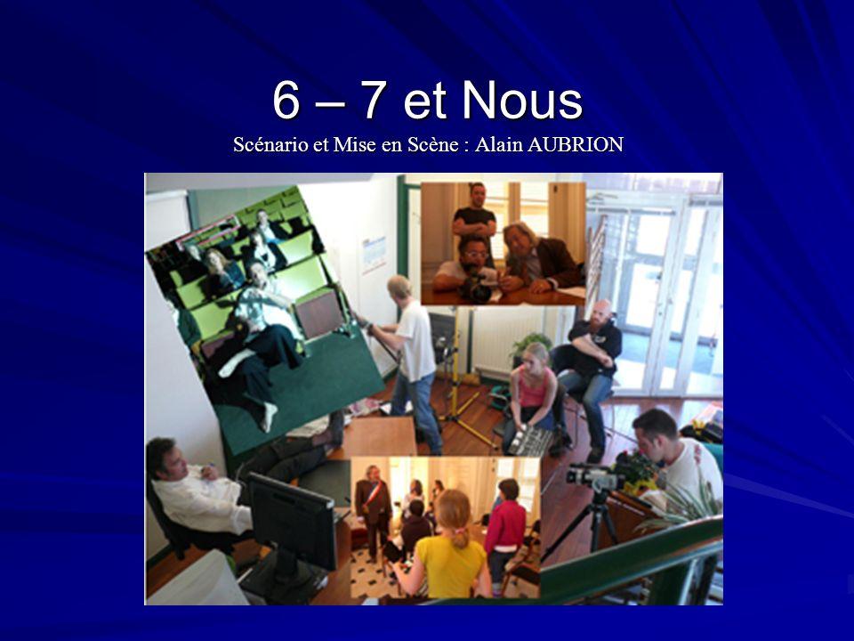 6 – 7 et Nous Scénario et Mise en Scène : Alain AUBRION