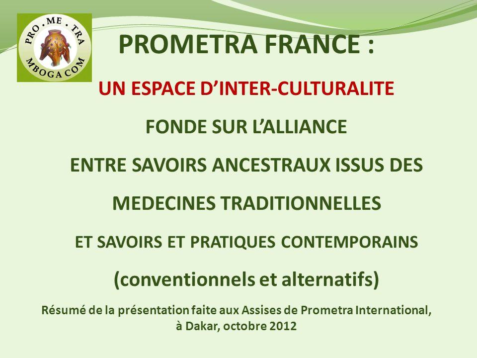 PROMETRA FRANCE : UN ESPACE DINTER-CULTURALITE FONDE SUR LALLIANCE ENTRE SAVOIRS ANCESTRAUX ISSUS DES MEDECINES TRADITIONNELLES ET SAVOIRS ET PRATIQUE
