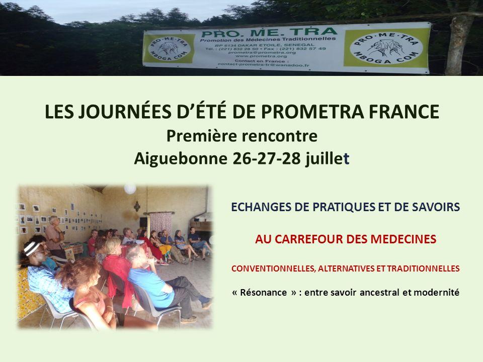 LES JOURNÉES DÉTÉ DE PROMETRA FRANCE Première rencontre Aiguebonne 26-27-28 juillet ECHANGES DE PRATIQUES ET DE SAVOIRS AU CARREFOUR DES MEDECINES CON
