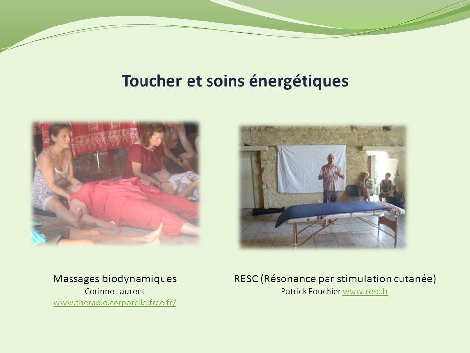 Toucher et soins énergétiques Massages biodynamiques Corinne Laurent www.therapie.corporelle.free.fr/ www.therapie.corporelle.free.fr/ RESC (Résonance par stimulation cutanée) Patrick Fouchier www.resc.frwww.resc.fr