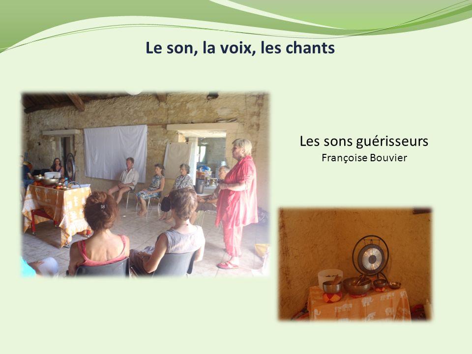 Les sons guérisseurs Françoise Bouvier Le son, la voix, les chants