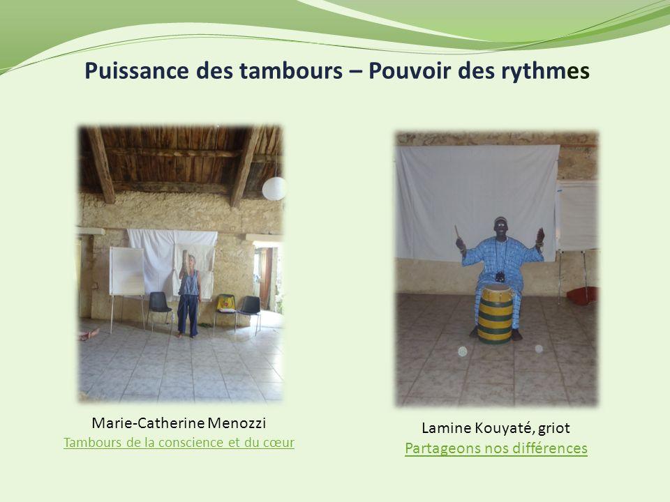 Puissance des tambours – Pouvoir des rythmes Marie-Catherine Menozzi Tambours de la conscience et du cœur Lamine Kouyaté, griot Partageons nos différe