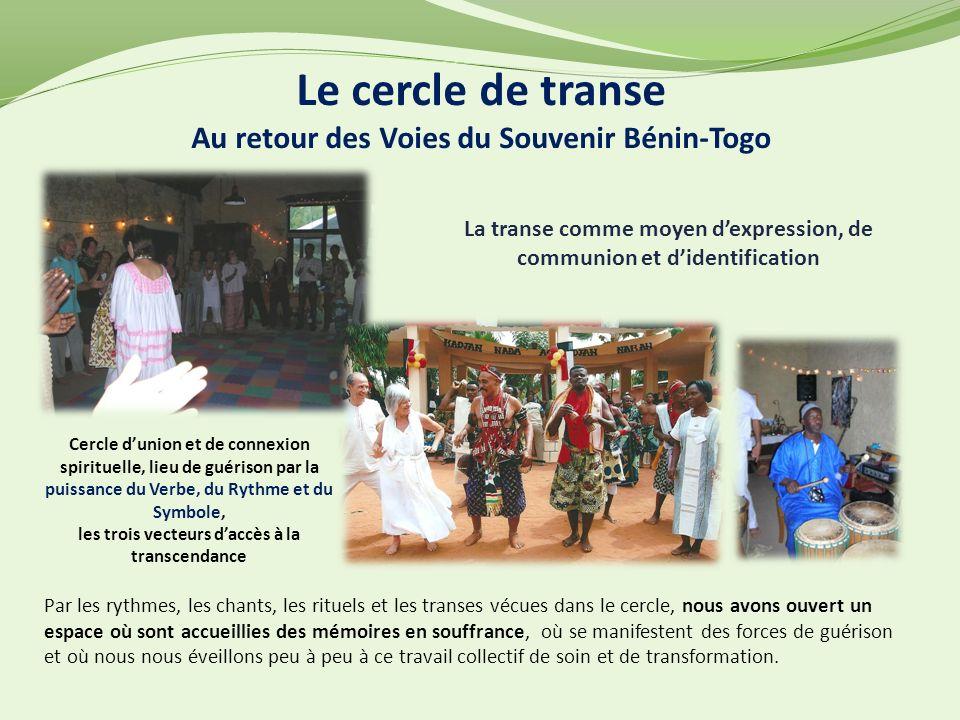 La transe comme moyen dexpression, de communion et didentification Le cercle de transe Au retour des Voies du Souvenir Bénin-Togo Cercle dunion et de