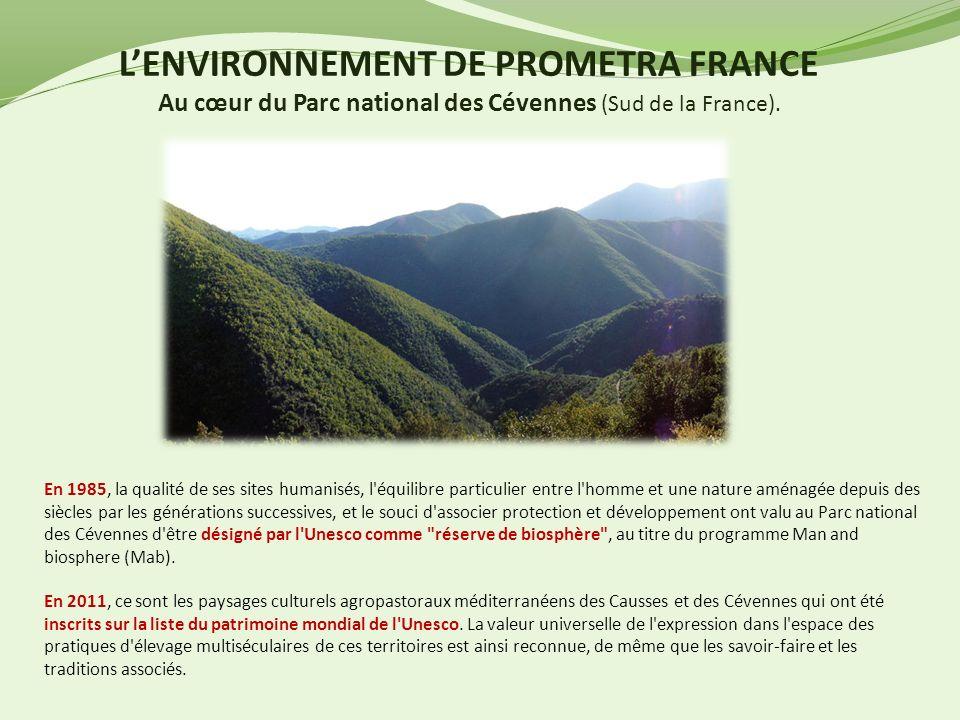 LENVIRONNEMENT DE PROMETRA FRANCE Au cœur du Parc national des Cévennes (Sud de la France). En 1985, la qualité de ses sites humanisés, l'équilibre pa