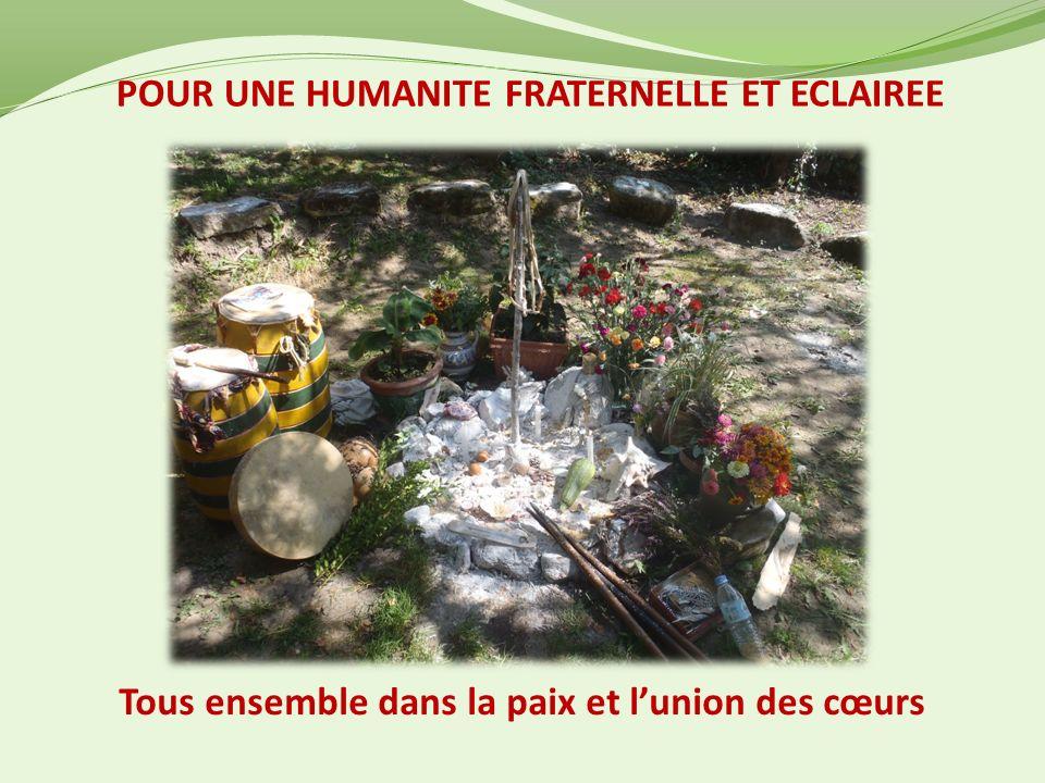 POUR UNE HUMANITE FRATERNELLE ET ECLAIREE Tous ensemble dans la paix et lunion des cœurs