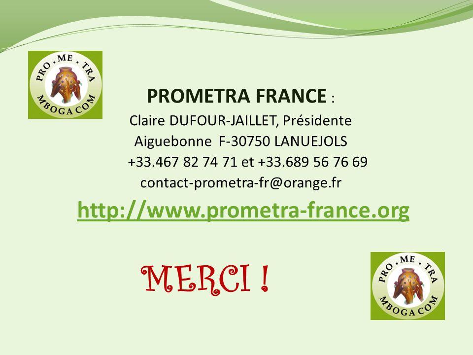 PROMETRA FRANCE : Claire DUFOUR-JAILLET, Présidente Aiguebonne F-30750 LANUEJOLS +33.467 82 74 71 et +33.689 56 76 69 contact-prometra-fr@orange.fr http://www.prometra-france.org http://www.prometra-france.org MERCI !