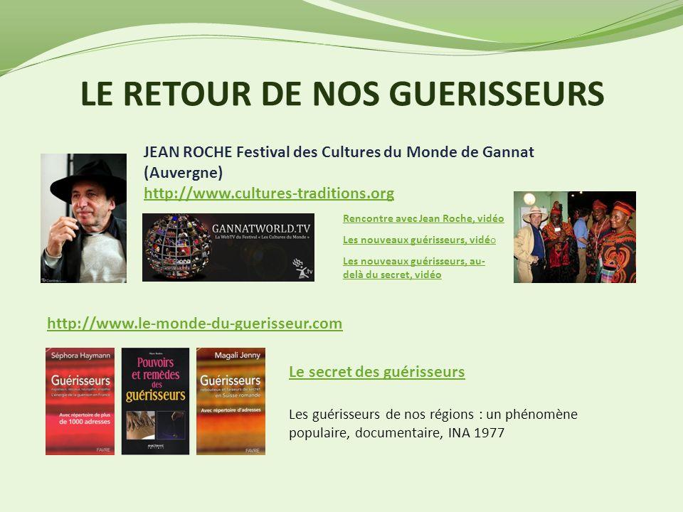 LE RETOUR DE NOS GUERISSEURS JEAN ROCHE Festival des Cultures du Monde de Gannat (Auvergne) http://www.cultures-traditions.org http://www.le-monde-du-
