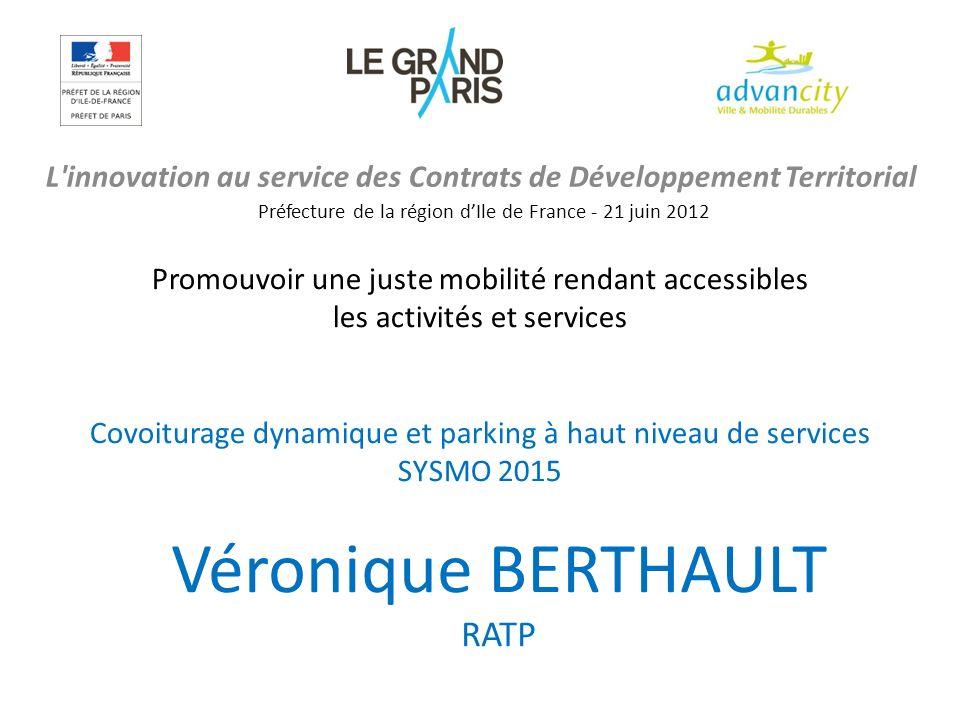L'innovation au service des Contrats de Développement Territorial Préfecture de la région dIle de France - 21 juin 2012 Véronique BERTHAULT RATP Promo