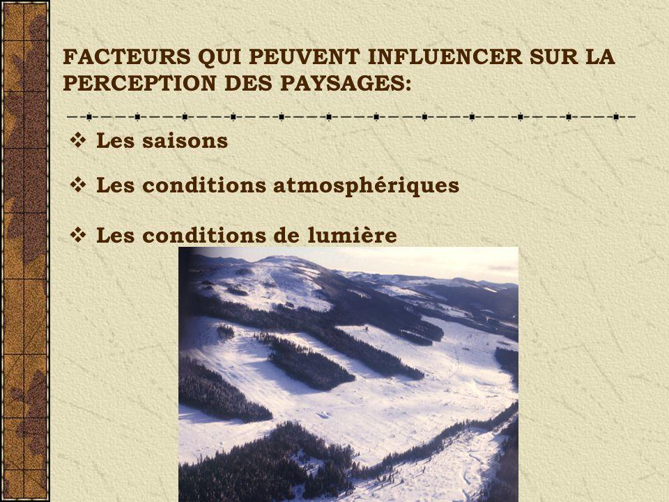 FACTEURS QUI PEUVENT INFLUENCER SUR LA PERCEPTION DES PAYSAGES: Les saisons Les conditions atmosphériques Les conditions de lumière