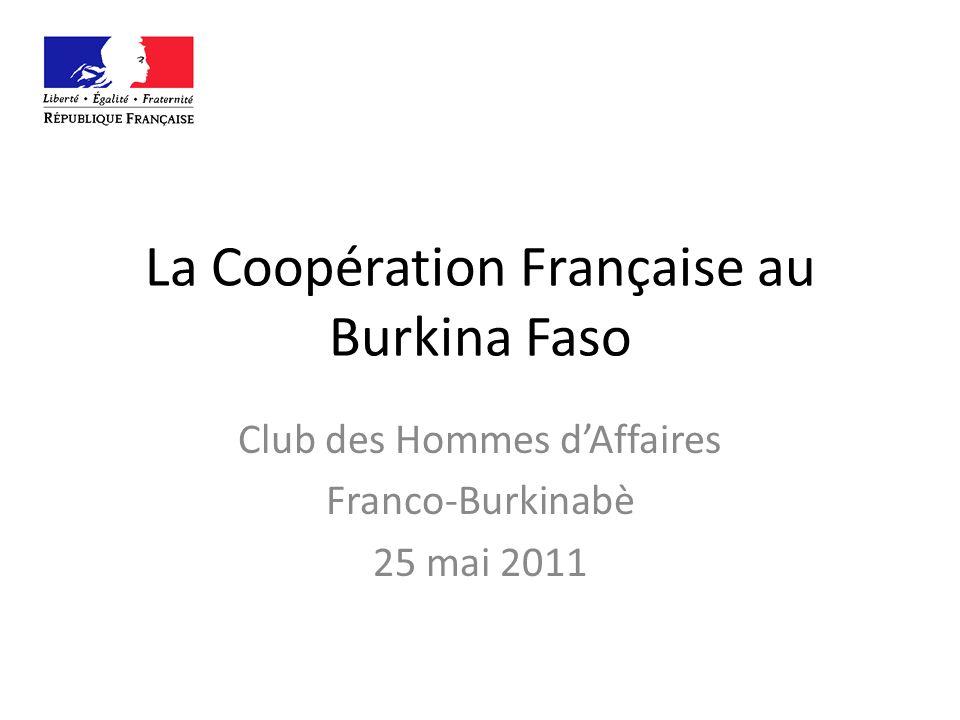 La Coopération Française au Burkina Faso Club des Hommes dAffaires Franco-Burkinabè 25 mai 2011
