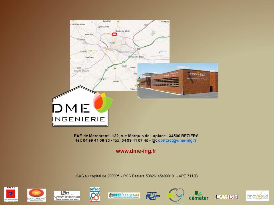 PAE de Mercorent - 132, rue Marquis de Laplace - 34500 BEZIERS tél: 04 99 41 06 93 - fax: 04 99 41 07 45 - @: contact@dme-ing.fr www.dme-ing.fr SAS au capital de 20000 - RCS Béziers 53826145400010 - APE 7112B