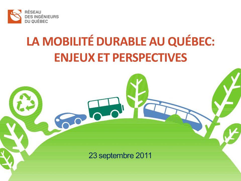 LA MOBILITÉ DURABLE AU QUÉBEC: ENJEUX ET PERSPECTIVES 23 septembre 2011
