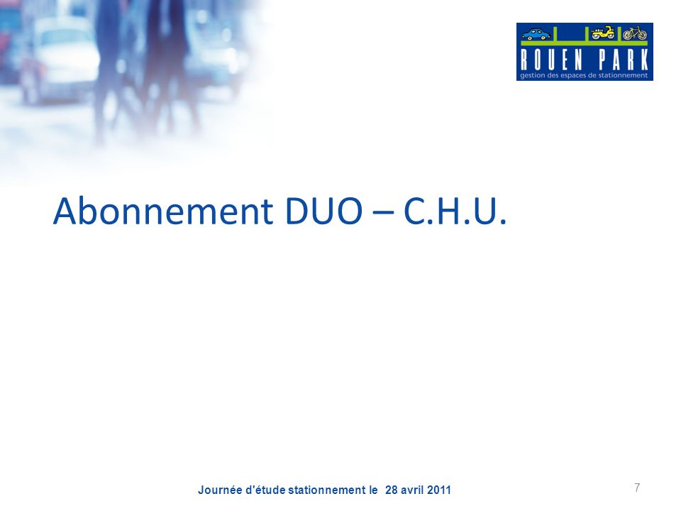 Journée d étude stationnement le 28 avril 2011 7 Abonnement DUO – C.H.U.