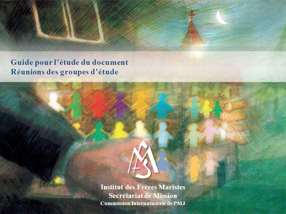 Guide pour létude du document Réunions des groupes détude Institut des Frères Maristes Secrétariat de Mission Commission Internationale de PMJ